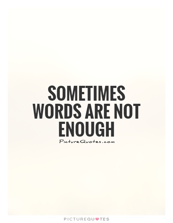 Sometimes words are not enough Picture Quote #1
