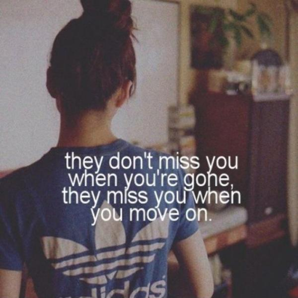 They don't miss you when you're gone, they miss you when you move on Picture Quote #1
