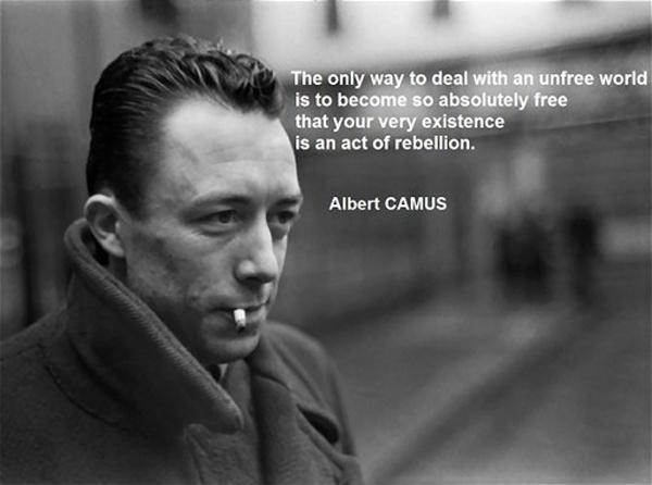 The only way to deal with an unfree world is to become so absolutely free that your very existence is an act of rebellion Picture Quote #1