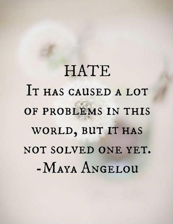 Hate, it has caused a lot of problems in the world, but has not solved one yet Picture Quote #1