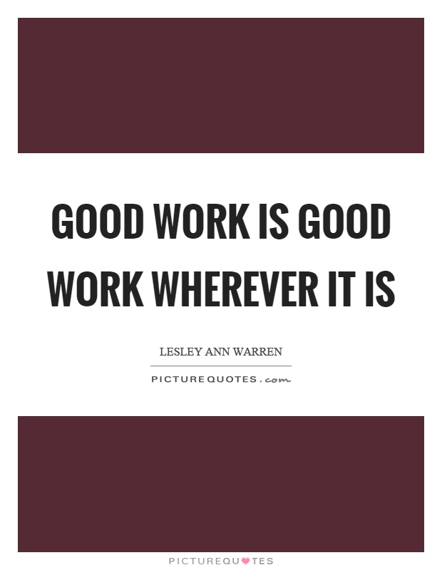 Good work is good work wherever it is Picture Quote #1