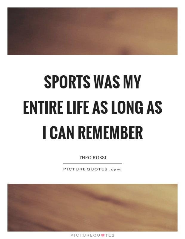 Sports was my entire life as long as I can remember Picture Quote #1