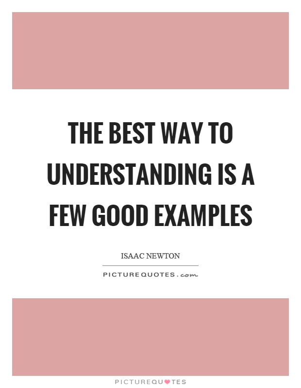 The best way to understanding is a few good examples Picture Quote #1