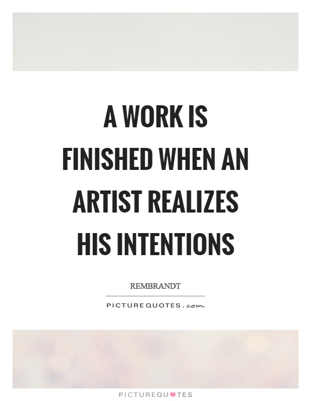 A work is finished when an artist realizes his intentions Picture Quote #1
