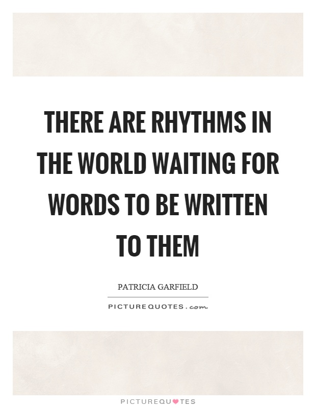 There are rhythms in the world waiting for words to be written to them Picture Quote #1
