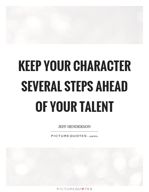 Keep your character several steps ahead of your talent Picture Quote #1