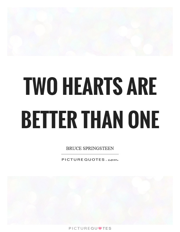 Two hearts are better than one Picture Quote #1