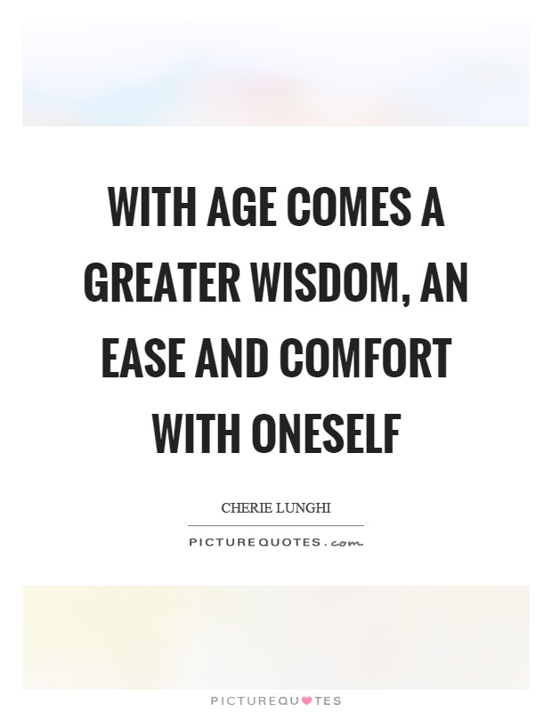 With age comes a greater wisdom, an ease and comfort with oneself Picture Quote #1