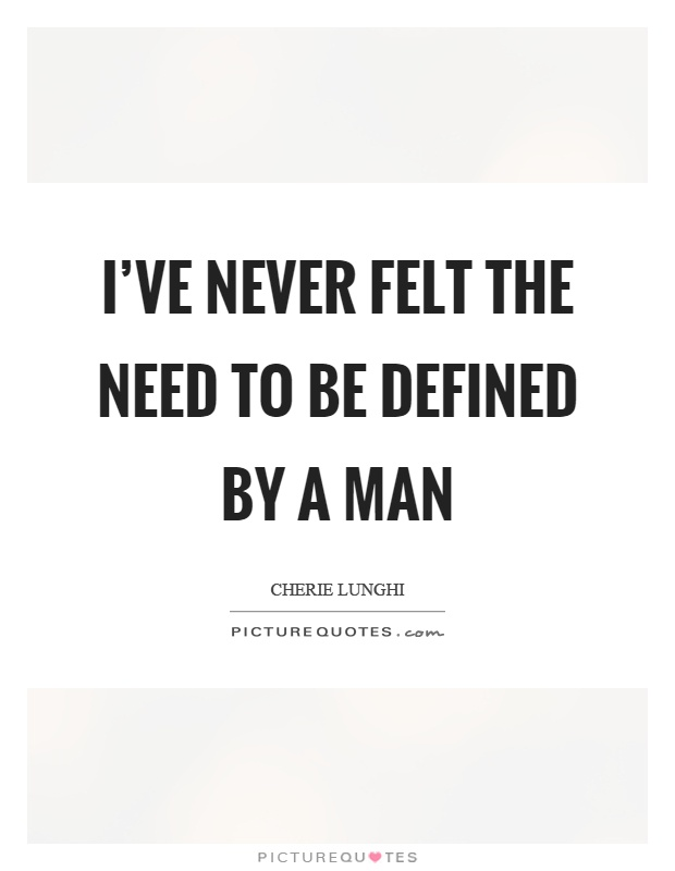 I've never felt the need to be defined by a man Picture Quote #1