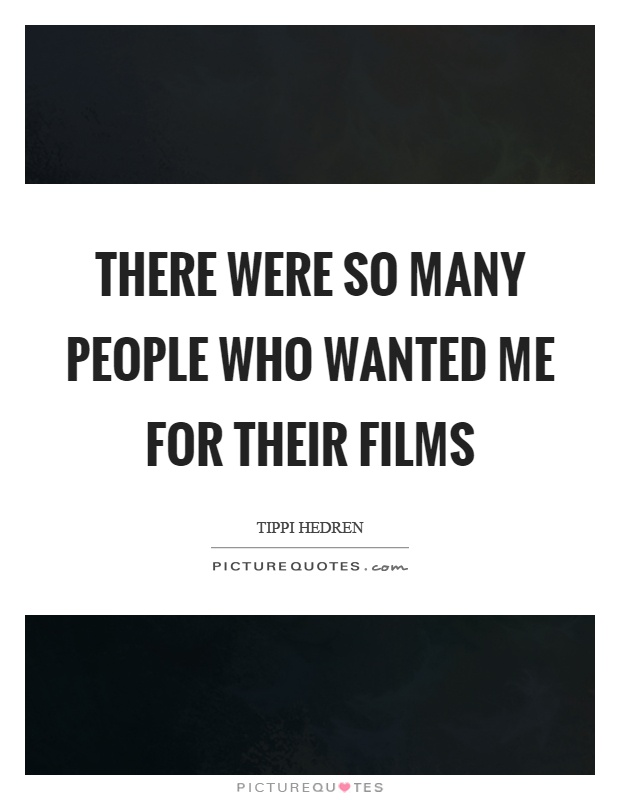 There were so many people who wanted me for their films Picture Quote #1