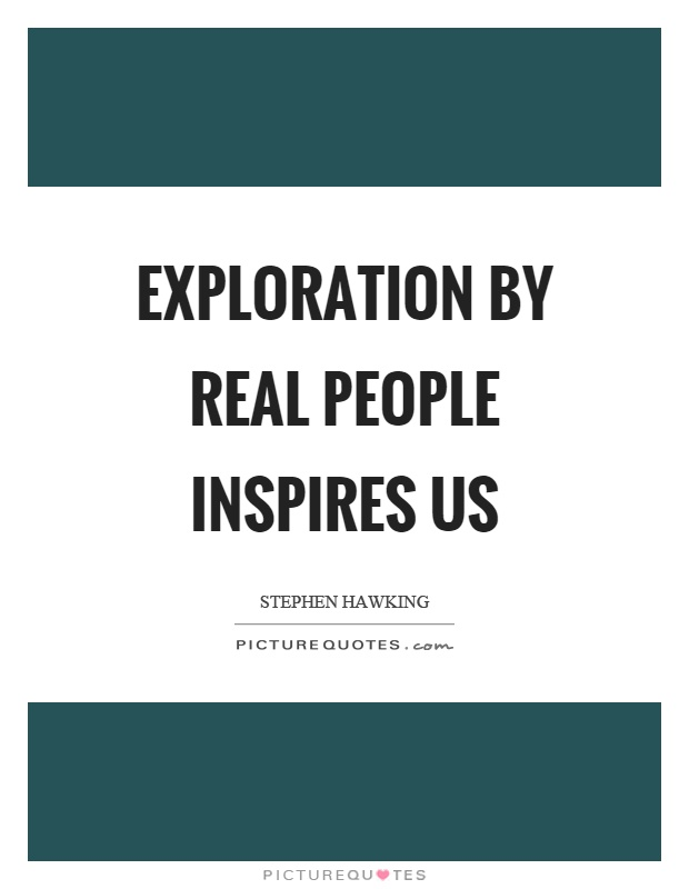 Exploration by real people inspires us Picture Quote #1