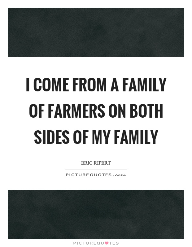 I come from a family of farmers on both sides of my family Picture Quote #1