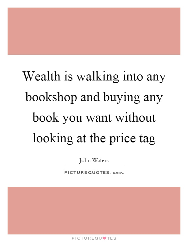Wealth is walking into any bookshop and buying any book you want without looking at the price tag Picture Quote #1