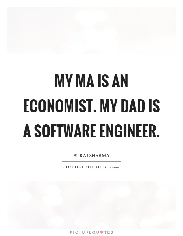 My ma is an economist. My dad is a software engineer Picture Quote #1