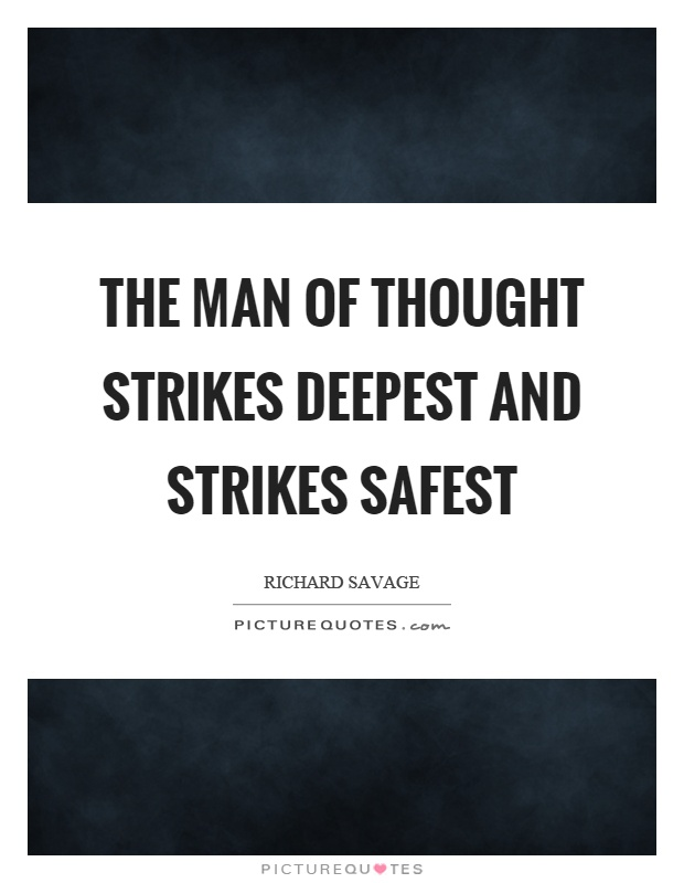 The man of thought strikes deepest and strikes safest Picture Quote #1