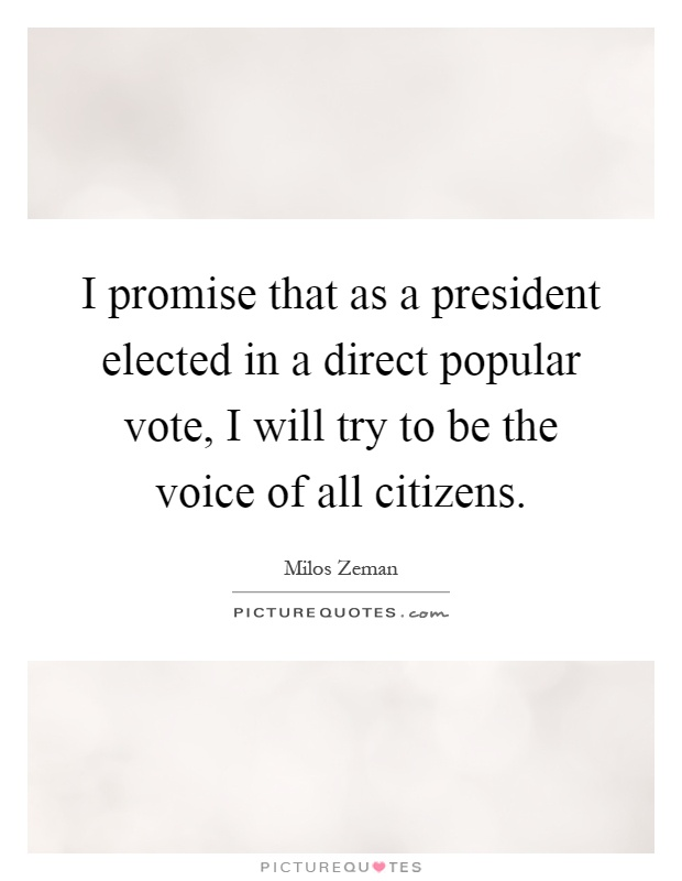 I promise that as a president elected in a direct popular vote, I will try to be the voice of all citizens Picture Quote #1