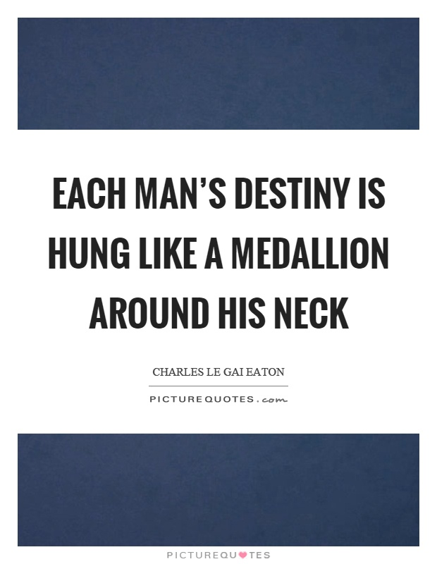 Each man's destiny is hung like a medallion around his neck Picture Quote #1