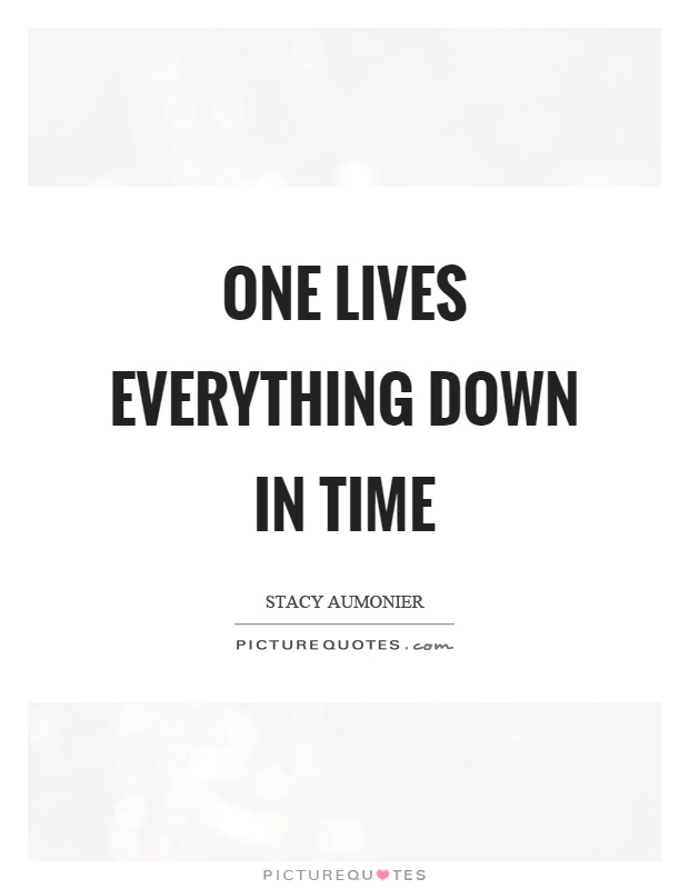 One lives everything down in time Picture Quote #1