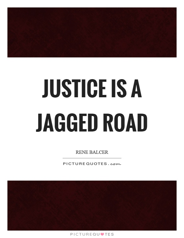 Justice is a jagged road Picture Quote #1