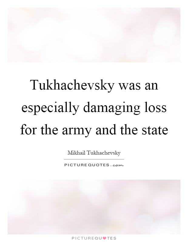 Tukhachevsky was an especially damaging loss for the army and the state Picture Quote #1