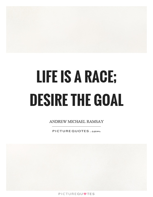 Life is a race; desire the goal Picture Quote #1