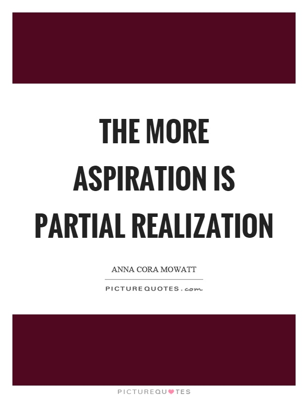 The more aspiration is partial realization Picture Quote #1