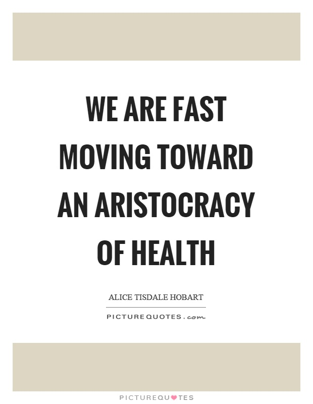 We are fast moving toward an aristocracy of health Picture Quote #1