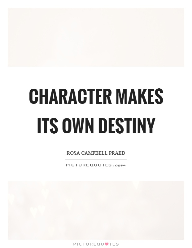 Character makes its own destiny Picture Quote #1