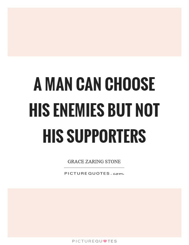 A man can choose his enemies but not his supporters Picture Quote #1