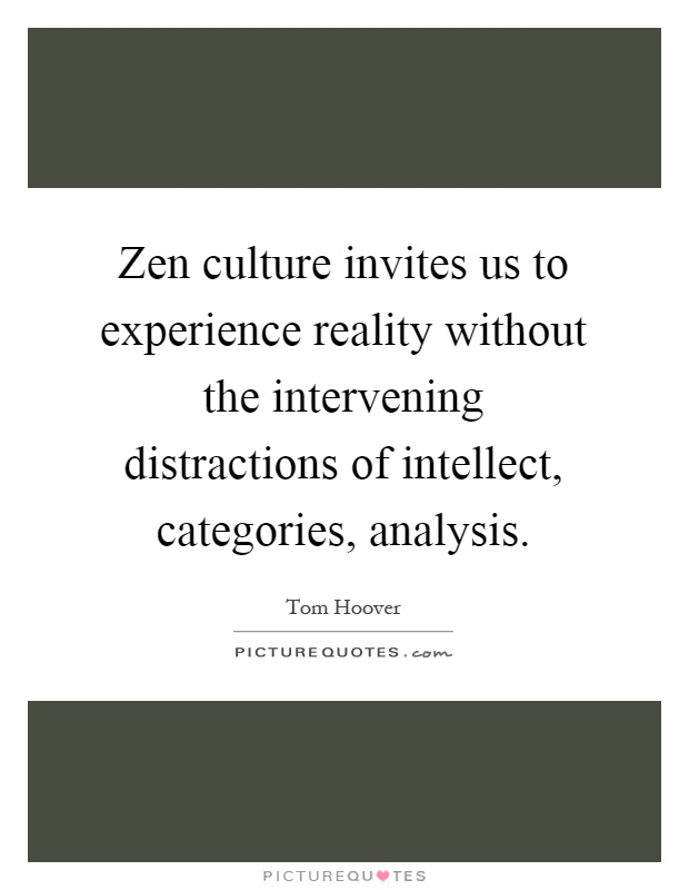 Zen culture invites us to experience reality without the intervening distractions of intellect, categories, analysis Picture Quote #1
