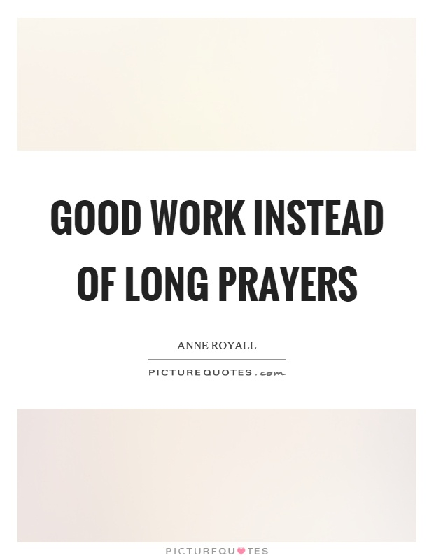 Good work instead of long prayers Picture Quote #1