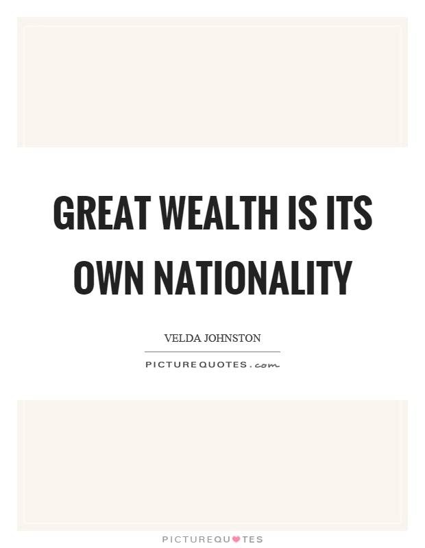 Great wealth is its own nationality Picture Quote #1