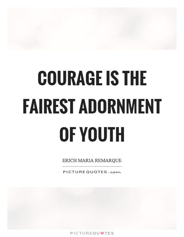 Courage is the fairest adornment of youth Picture Quote #1