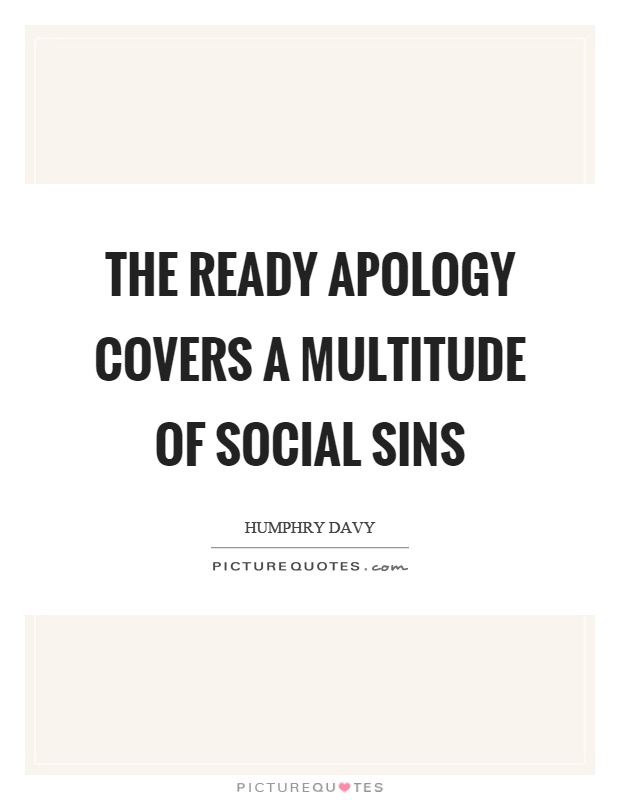 The ready apology covers a multitude of social sins Picture Quote #1