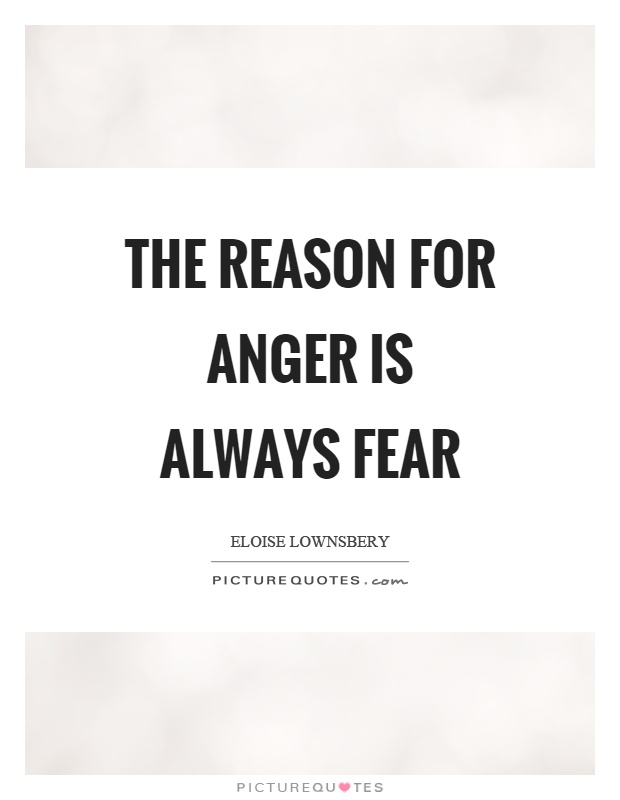 The reason for anger is always fear Picture Quote #1