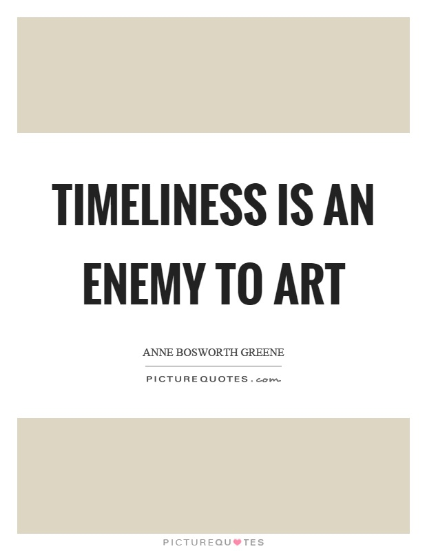 Timeliness is an enemy to art Picture Quote #1