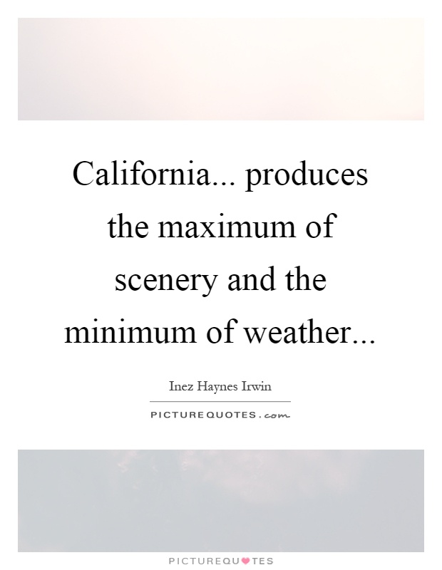 California... produces the maximum of scenery and the minimum of weather Picture Quote #1
