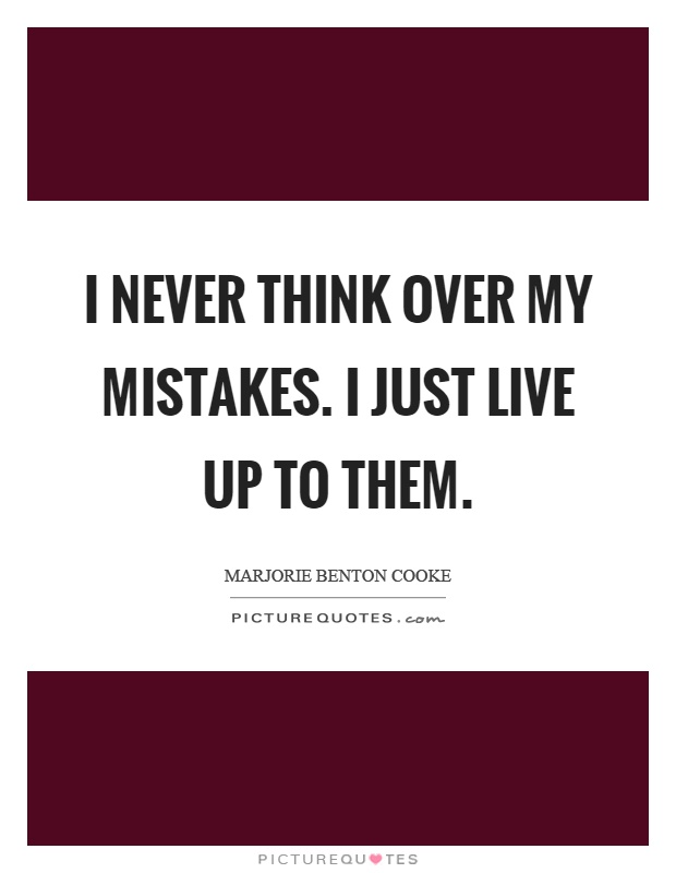 I never think over my mistakes. I just live up to them Picture Quote #1