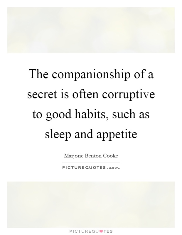 The companionship of a secret is often corruptive to good habits, such as sleep and appetite Picture Quote #1