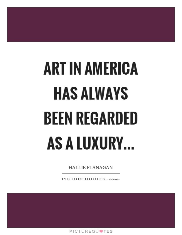 Art in America has always been regarded as a luxury Picture Quote #1