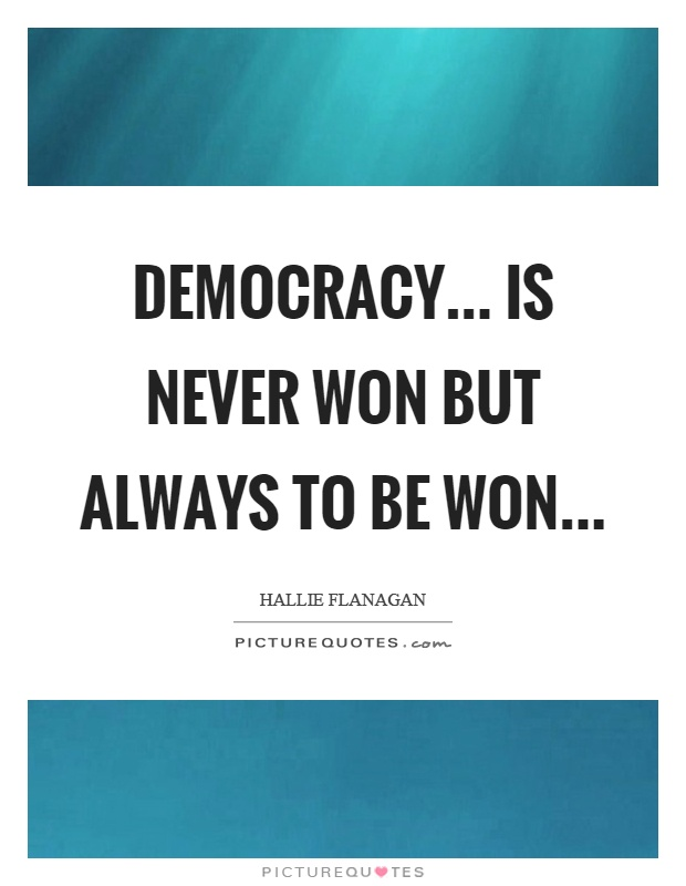 Democracy... is never won but always to be won Picture Quote #1