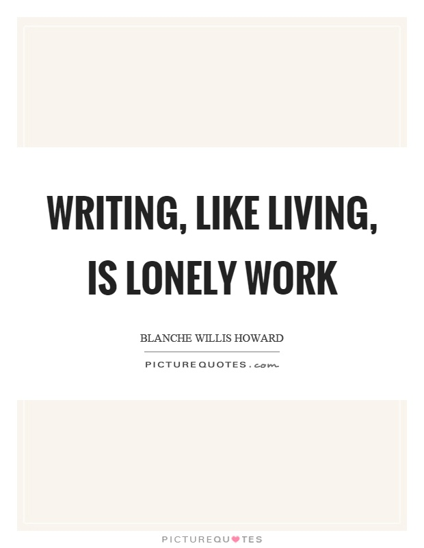 Writing, like living, is lonely work Picture Quote #1