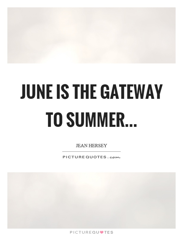 June is the gateway to summer Picture Quote #1