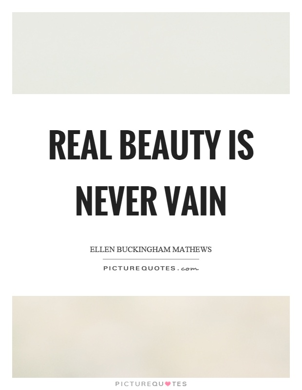 Real beauty is never vain Picture Quote #1