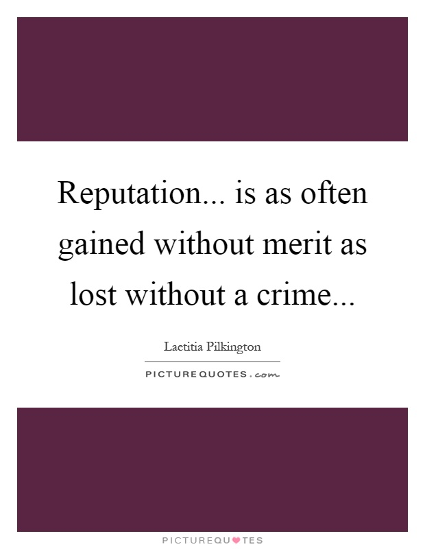Reputation... is as often gained without merit as lost without a crime Picture Quote #1