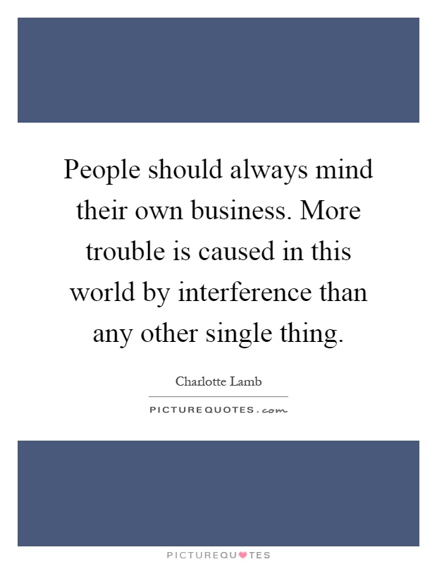People Should Mind Their Own Business Quotes: Charlotte Lamb Quotes & Sayings (5 Quotations
