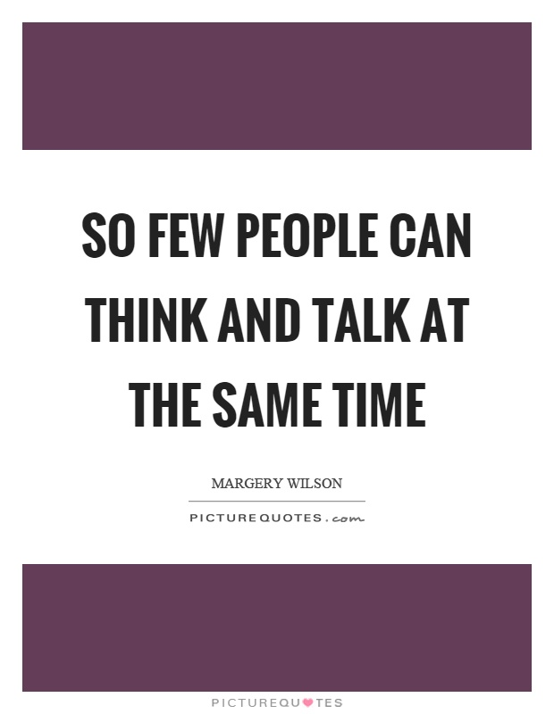 So few people can think and talk at the same time Picture Quote #1