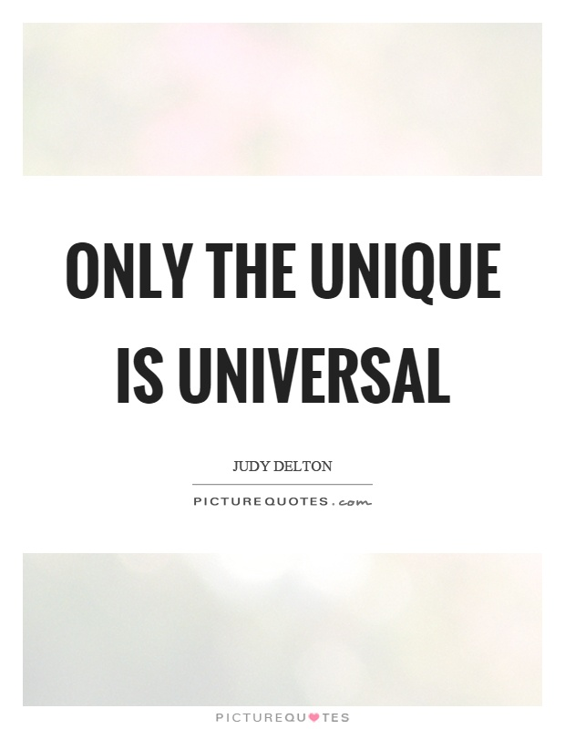 Only the unique is universal Picture Quote #1