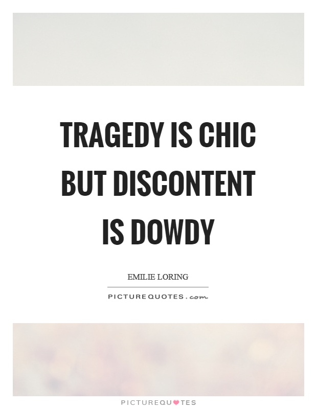 Tragedy is chic but discontent is dowdy Picture Quote #1