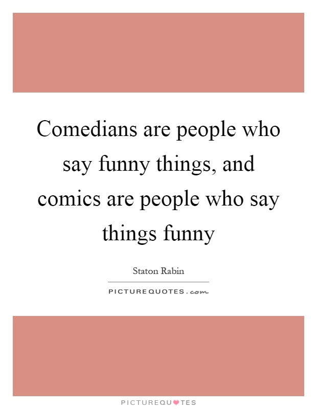 Comedians are people who say funny things, and comics are people who say things funny Picture Quote #1